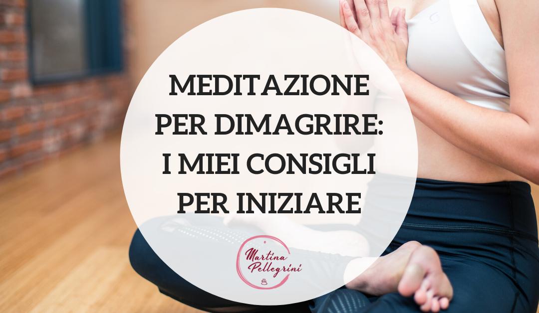 Meditazione per dimagrire: i miei consigli per iniziare