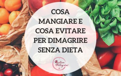 Cosa mangiare e cosa evitare per dimagrire senza dieta