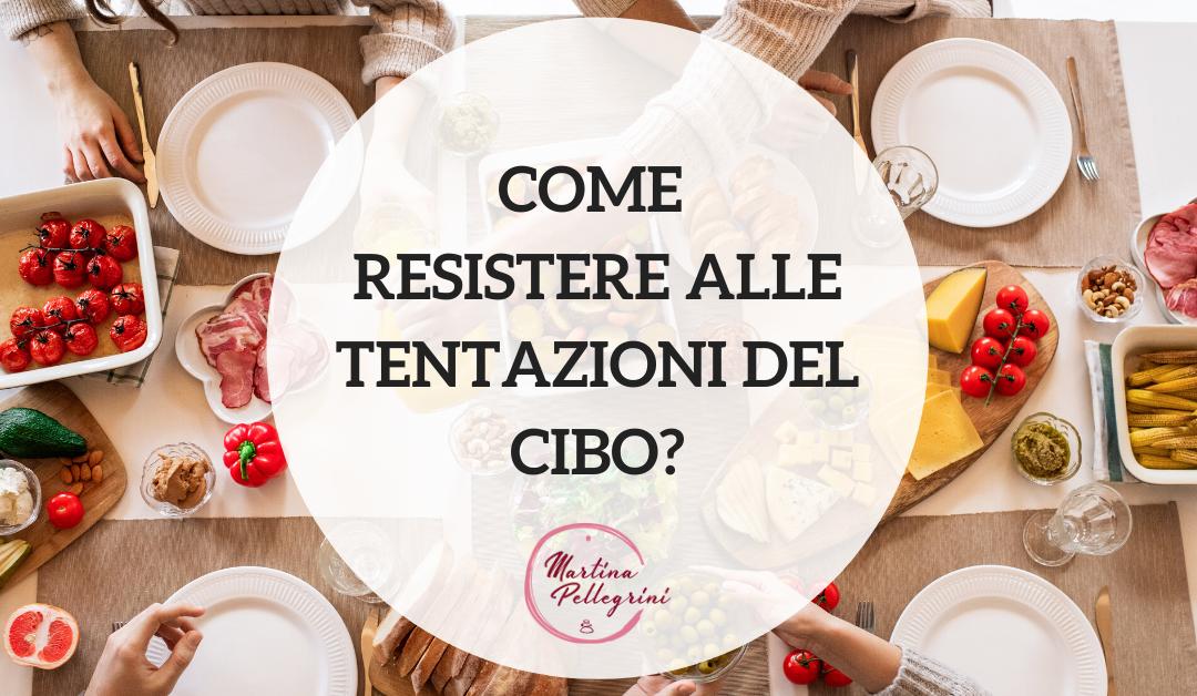 Come resistere alle tentazioni del cibo?