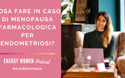 [Podcast] Cosa fare in caso di menopausa farmacologica per endometriosi?