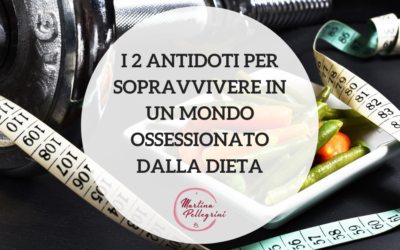 I 2 antidoti per sopravvivere in un mondo ossessionato dalla dieta