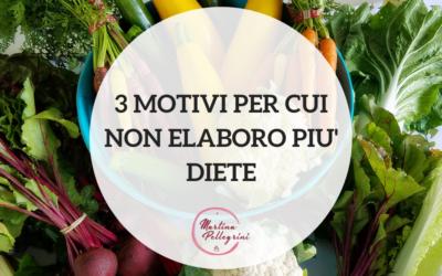 3 motivi per cui non elaboro più diete